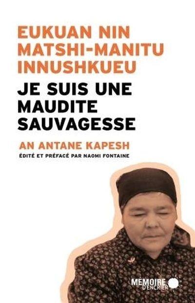 Je suis une maudite sauvagesse, un livre d'An Antane Kapesh
