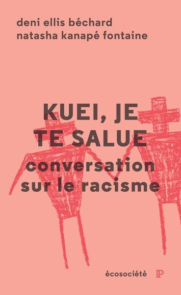 Kuei, je te salue, un livre de Deni Ellis Béchard et Natasha Kanapé Fontaine