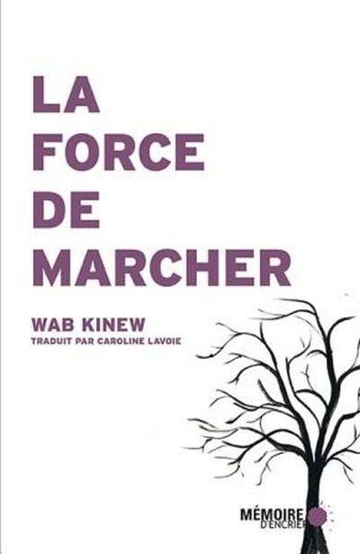 La force de marcher, un livre de Wab Kinew
