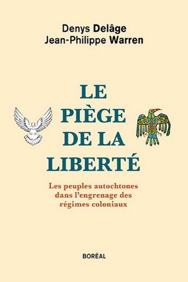 Le piège de la liberté, un livre de Denys Delâge et Jean-Philippe Warren