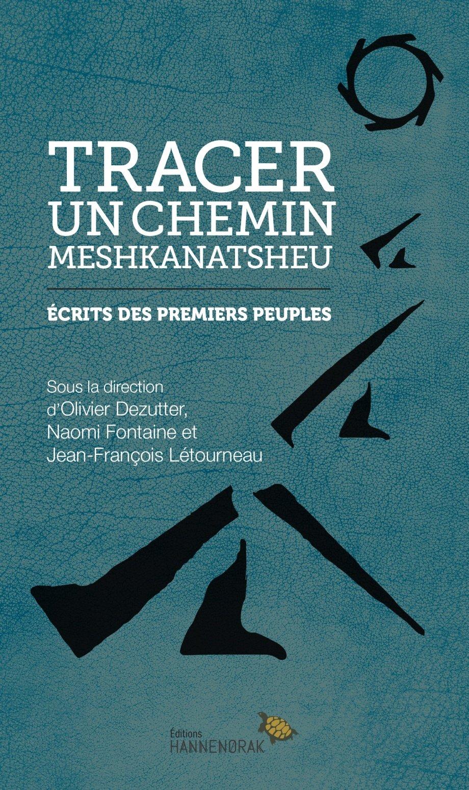 Tracer un chemin - Meshkanatsheu, un recueil de Hannenorak