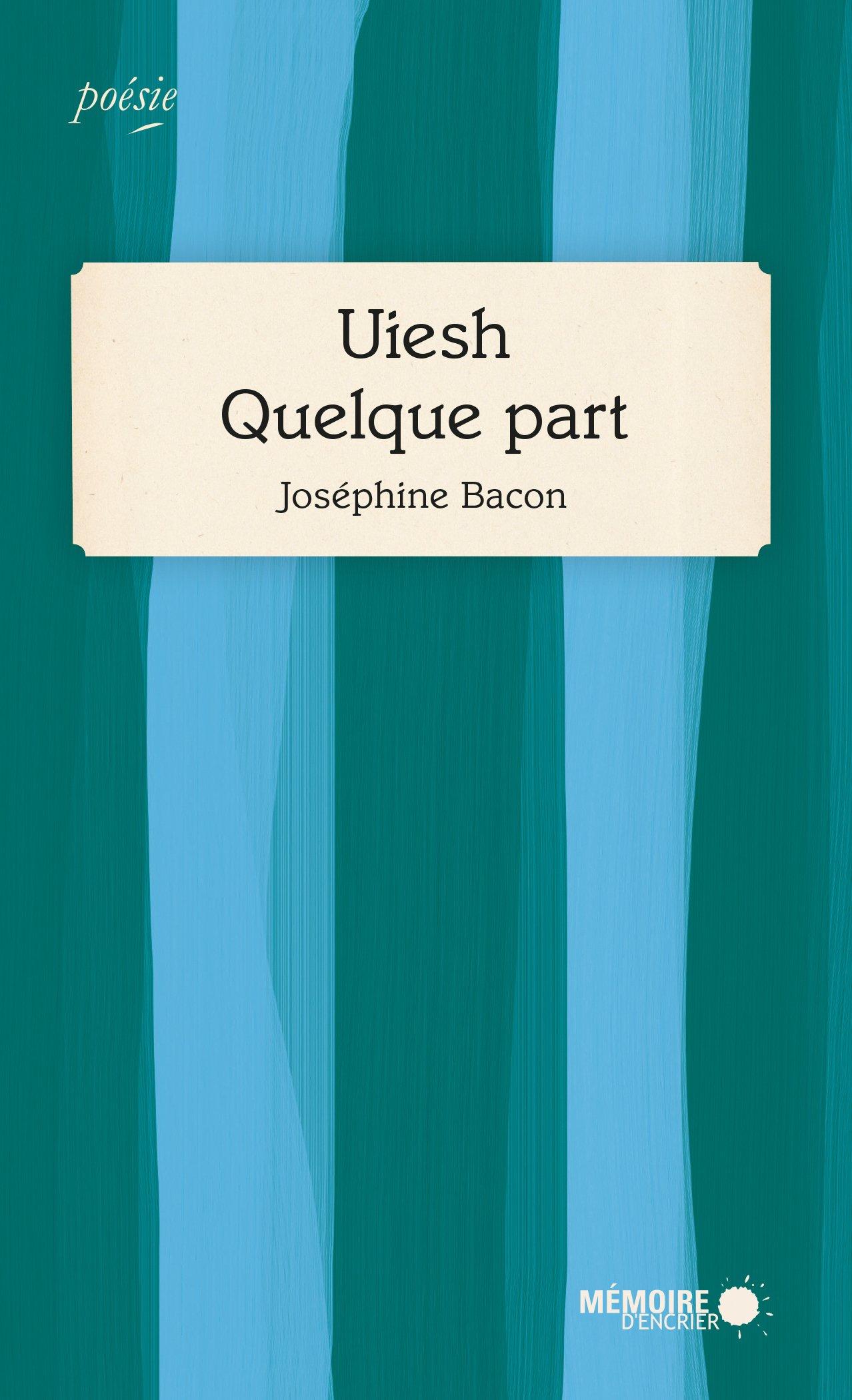 Uiesh / Quelque part, un recueil de Joséphine Bacon