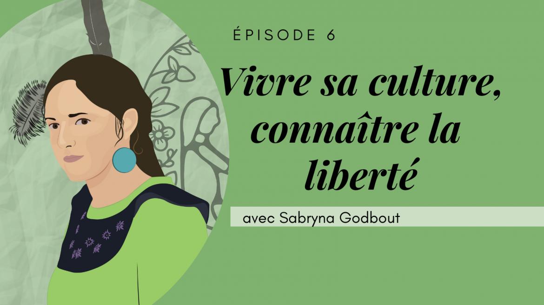 6 – Vivre sa culture, connaître la liberté