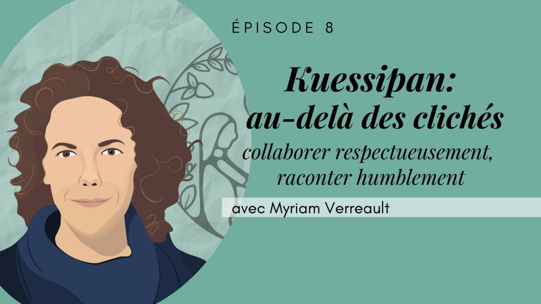 8 – Kuessipan: au-delà des clichés, avec Myriam Verreault