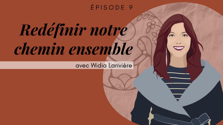 9 – Redéfinir notre chemin ensemble, avec Widia Larivière
